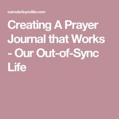 Creating A Prayer Journal that Works - Our Out-of-Sync Life