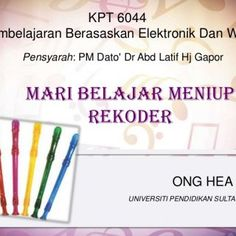 KPT 6044 Pembelajaran Berasaskan Elektronik Dan Web Pensyarah: PM Dato' Dr Abd Latif Hj Gapor MARI BELAJAR MENIUP REKODER ONG HEA KIN UNIVERSITI PENDID. http://slidehot.com/resources/rekoder-is-fun.57346/