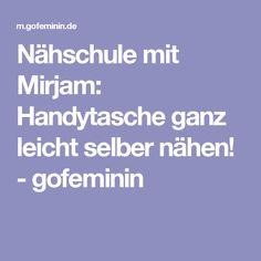 Nähschule mit Mirjam: Handytasche ganz leicht selber nähen! - gofeminin