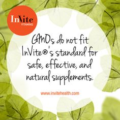 GMOs create unstable combinations of plant, animal, bacterial, and viral genes - a method that does not fit InVite's standard. Learn more at www.invitehealth.com.