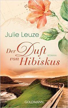 Der Duft von Hibiskus: Roman: Amazon.de: Julie Leuze: Bücher