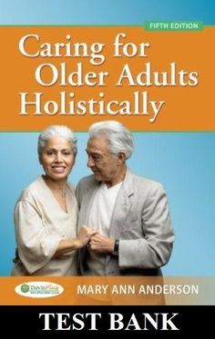 Caring for Older Adults Holistically 5e, Mary Anderson TEST BANK