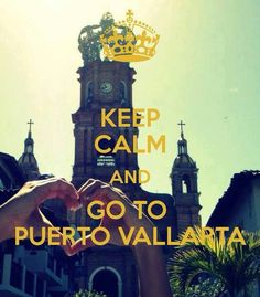 Keep Calm and go to Puerto Vallarta Mexico