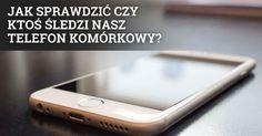 Jak sprawdzić czy ktoś śledzi nasz telefon komórkowy?