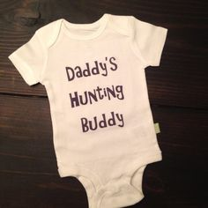 Daddy's hunting buddy onesie for baby by ShopCustomApparel on Etsy, $13.00