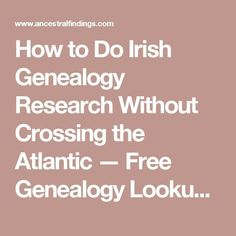 How to Do Irish Genealogy Research Without Crossing the Atlantic — Free Genealogy Lookups — Ancestral Findings