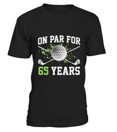 """# Golfer On Par For 65 Years T-shirt .  100% Printed in the U.S.A - Ship Worldwide*HOW TO ORDER?1. Select style and color2. Click """"Buy it Now""""3. Select size and quantity4. Enter shipping and billing information5. Done! Simple as that!!!Tag: Golf, golfer, golfing, Disc Golf T-shirt, golf lover tee, golfer gift set, golf balls, golf tees, golf glove, golf shoes, golf rangefinder, golf towel, golf shorts."""