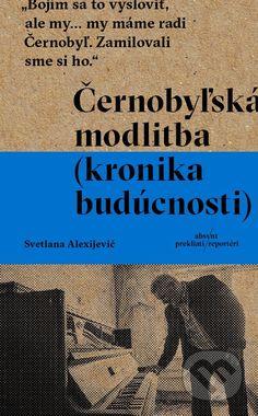 Martinus.sk > Knihy: Černobyľská modlitba (Svetlana Alexijevič)