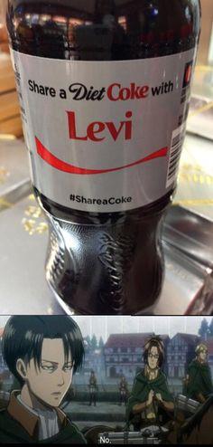 Me: Hey Levi, I got you a diet coke Levi: And? Me:Do you want it? Levi: No. Me: Bu- Levi: *glares* I. Said. No Me: *cowards away* O.O okay