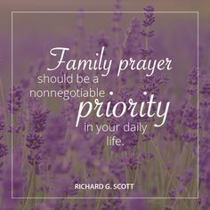"""Elder Richard G. Scott: """"Family prayer should be a nonnegotiable priority in your daily life. Gospel Quotes, Mormon Quotes, Lds Quotes, Religious Quotes, Quotable Quotes, Spiritual Quotes, Great Quotes, Quotes To Live By, Inspirational Quotes"""