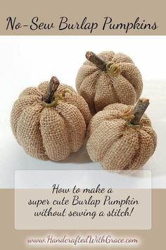 No-Sew Burlap Pumpkins Tutorial. Can't wait to try these out today!No-Sew Burlap Pumpkin - How to make a super cute burlap pumpkin without sewing a stitch.Arts And Crafts Festivals Near Me Burlap Projects, Burlap Crafts, Fall Projects, Diy Crafts, Burlap Fall Decor, Fall Burlap Wreaths, Burlap Decorations, No Sew Projects, Vintage Fall Decor