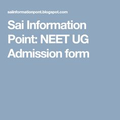 Sai Information Point: NEET UG Admission form
