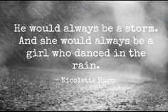Storms aren't always bad. At least not with you. Standing in the rain is worth it sometimes.