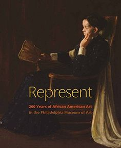 Represent: 200 Years of African American Art in the Philadelphia Museum of Art by Gwendolyn DuBois Shaw.