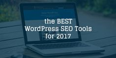 Best WordPress SEO Tools for 2017 to Improve Search Engine Ranking