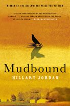 "Mudbound by Hillary Jordan - ""In 1946, city girl Laura McAllan tries to adjust after moving with her husband and two children to an isolated cotton farm in Mississippi. Tensions rise when her brother-in-law and the son of sharecroppers return from World War II as men changed by the scars of combat."""