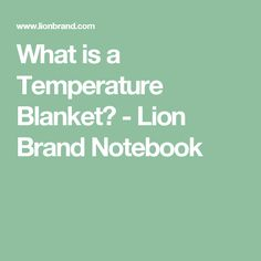 What is a Temperature Blanket?  - Lion Brand Notebook