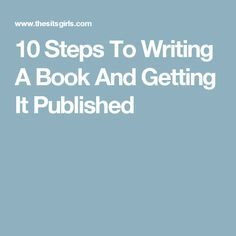 10 Steps To Writing A Book And Getting It Published