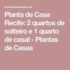 Planta de Casa Recife: 2 quartos de solteiro e 1 quarto de casal - Plantas de Casas