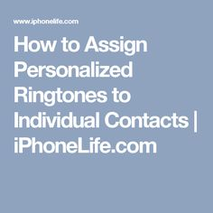 How to Assign Personalized Ringtones to Individual Contacts | iPhoneLife.com