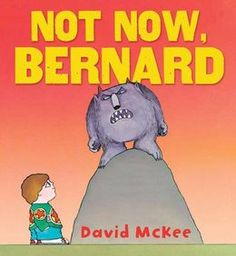 Not now, Bernard by David McKee. Simple, original and brilliant. A