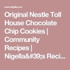 Original Nestle Toll House Chocolate Chip Cookies | Community Recipes | Nigella's Recipes | Nigella Lawson