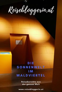 Mein Ausflug in die Sonnenwelt in Großschönau im Waldviertel #waldviertel #museum Reisen In Europa, Travelling, Museum, Spaces, Road Trip Destinations, Travel Report