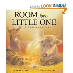 """One of my very favorite """"true meaning of Christmas"""" books. Love it. Room for a Little One: A Christmas Tale: Martin Waddell, Jason Cockcroft:"""