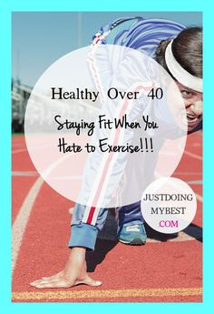Healthy Over 40 - Staying Fit When You Hate To Workout
