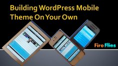 How to build a mobile WordPress theme! - Learn how to build your mobile friendly WordPress site in a fast way by the combination of WordPress and jQuery mobile - $49