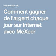 Comment gagner de l'argent chaque jour sur Internet avec MeXeer