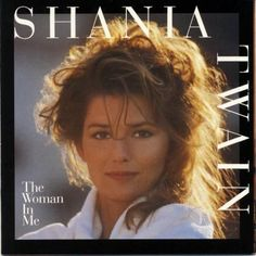 The Woman in Me - Shania Twain.