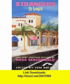 Strangers in Town Three Newly Discovered Mysteries (9781885941527) Ross Macdonald, Tom Nolan , ISBN-10: 1885941528  , ISBN-13: 978-1885941527 ,  , tutorials , pdf , ebook , torrent , downloads , rapidshare , filesonic , hotfile , megaupload , fileserve