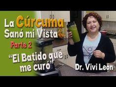 La Cúrcuma Sanó Mi Vista - El Batido que me Curó - Parte 2 - YouTube #remediosnaturales