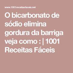 O bicarbonato de sódio elimina gordura da barriga veja como : | 1001 Receitas Fáceis
