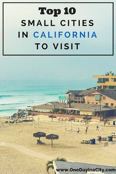 A travel guide for 10 of the best small cities in California and what to do, eat, and drink in each one. Plus insider tips and accommodation recommendations. | California Travel | Things to Do in California