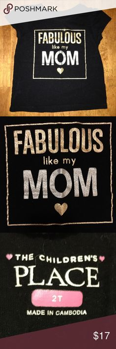 "Black Tee ""Fabulous Like My Mom"" in Gold & Silver Black Tee ""Fabulous Like My Mom"" in Gold & Silver inside of a Gold Box • MOM is in Silver Sparkles & the rest of the text is in Gold • Cutest top!!! EXCELLENT CONDITION!! The Children's Place Shirts & Tops Tees - Short Sleeve"
