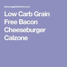 Low Carb Grain Free Bacon Cheeseburger Calzone