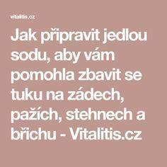 Jak připravit jedlou sodu, aby vám pomohla zbavit se tuku na zádech, pažích, stehnech a břichu - Vitalitis.cz