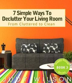 7 Simple Ways To Declutter Your Living Room: From Cluttered to Clean (Happy House Series) by Judy Wilson, http://www.amazon.com/dp/B009NWGO2Y/ref=cm_sw_r_pi_dp_Auh1sb1K1KH6Q