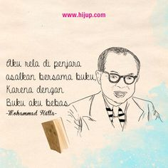"""""""Aku rela dipenjara, asalkan bersama buku. Karena dengan buku, aku bebas."""" -Mohammad Hatta #HijUpQuote #GetUpQuote #Quote"""