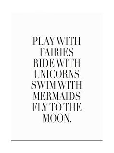 Play with Fairies, ride with unicorns...