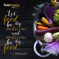 """From www.livehappy.com, """"Let food be thy medicine and medicine be thy food. - Hippocrates"""