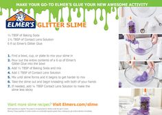 1/2 TBSP of Baking Soda 1 TBSP of Contact Lens Solution 4 fl oz of Elmer's White School Glue Your choice of food coloring