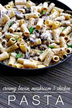 creamy bacon, mushroom and chicken pasta