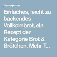 Einfaches, leicht zu backendes Vollkornbrot, ein Rezept der Kategorie Brot & Brötchen. Mehr Thermomix ® Rezepte auf www.rezeptwelt.de