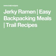 Jerky Ramen | Easy Backpacking Meals | Trail Recipes