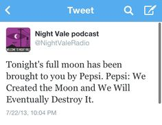 Tonight's full moon has been brought to you by Pepsi. Pepsi: We Created the Moon and We Will Eventually Destroy It. #nightvale