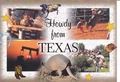 """Greetins from Texas. Rodeos, cattle drives, cowboys, armadillos and oil wells create the """"wild west"""" image."""