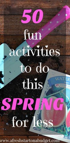 50 fun activities to do this spring for less. Spend time with your family indoors and outdoors this spring.
